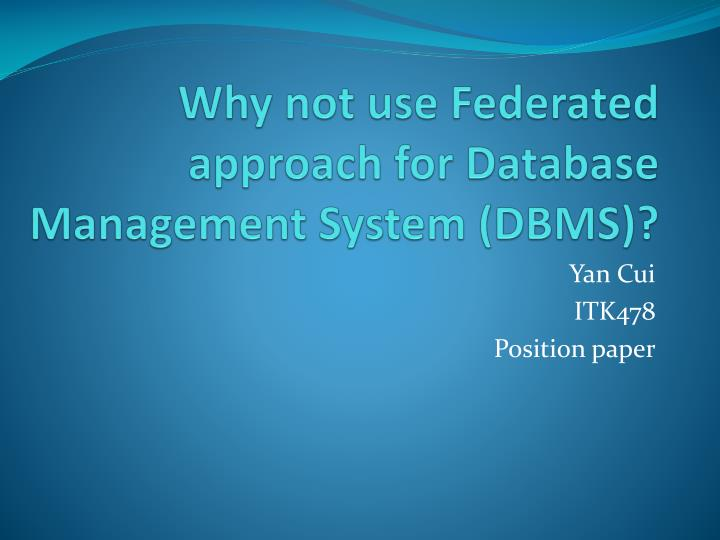 why not use federated approach for database management system dbms n.