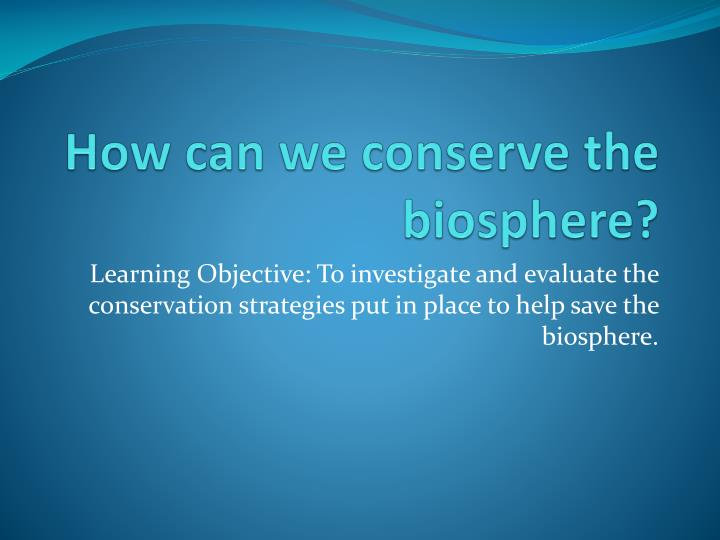 how can we conserve the biosphere n.