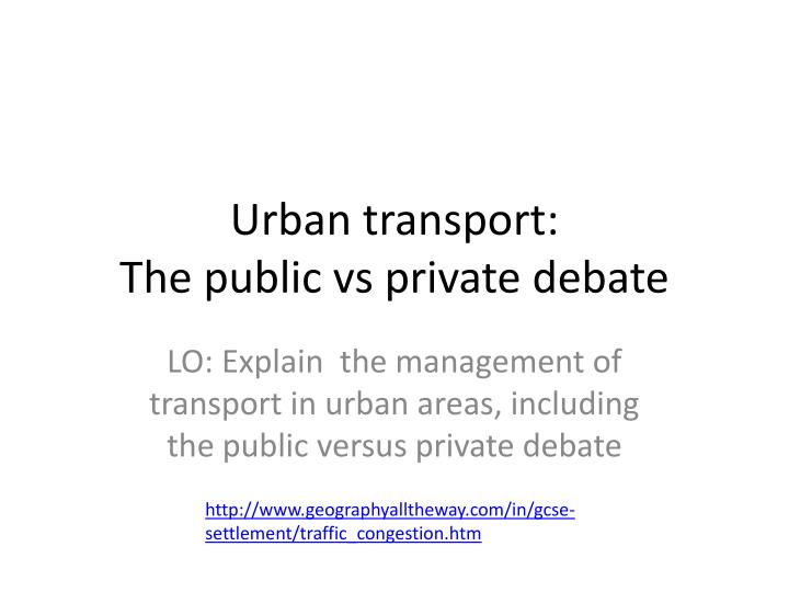 study of private vs public transport Travel planning & equipment home transportation private vs public transport services there are a few transport alternatives for you from the lax air terminal to anyplace in southern california you can utilize taxis, open transports, auto rentals or limo administrations.