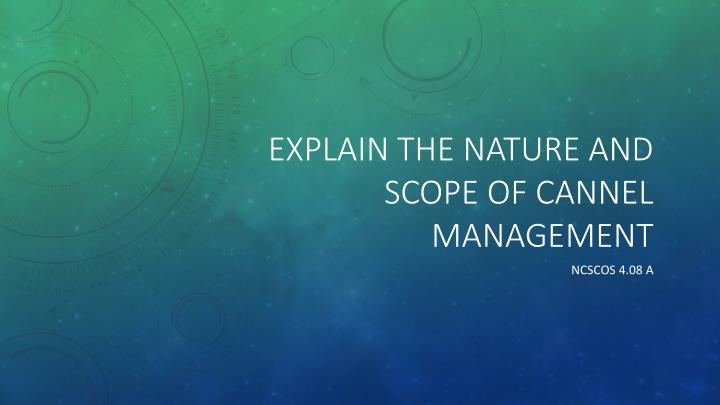 explain the nature and scope of cannel management n.