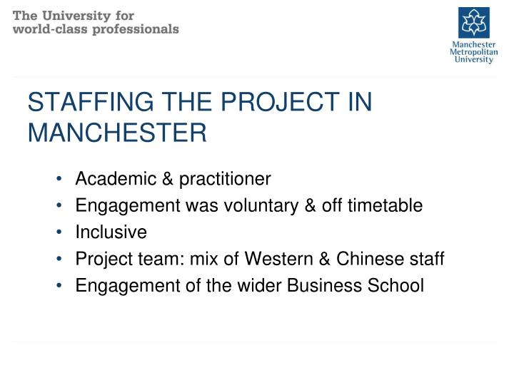STAFFING THE PROJECT IN MANCHESTER