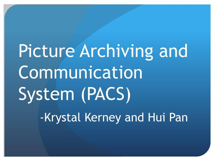 picture archiving and communication system pacs krystal kerney and hui pan n.