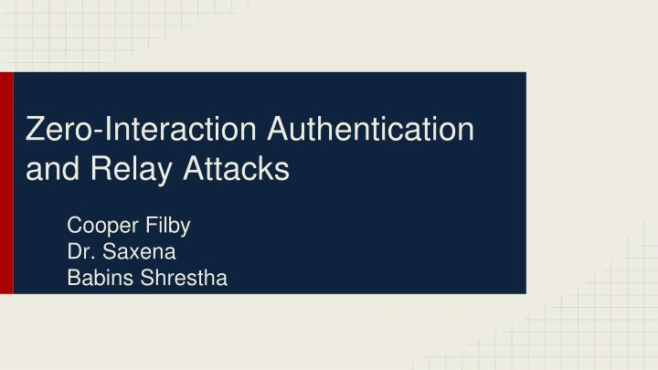 Zero interaction authentication and relay attacks