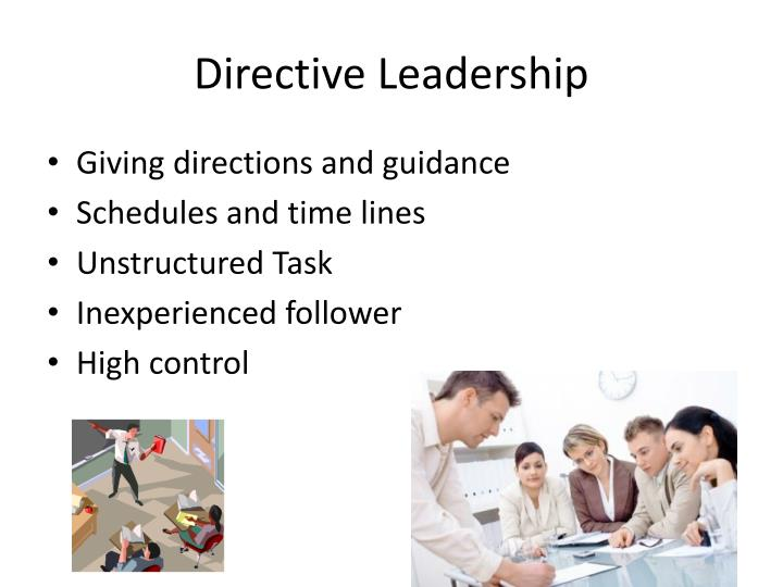 directive leadership Leadership is both a research area and a practical skill encompassing the ability of an individual or organization to lead or  achievement-oriented, directive,.
