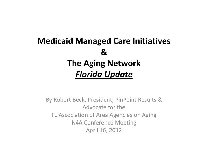 medicaid managed care initiatives the aging network florida update n.