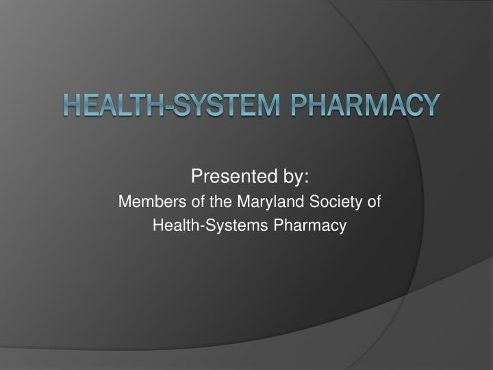 presented by members of the maryland society of health systems pharmacy n.