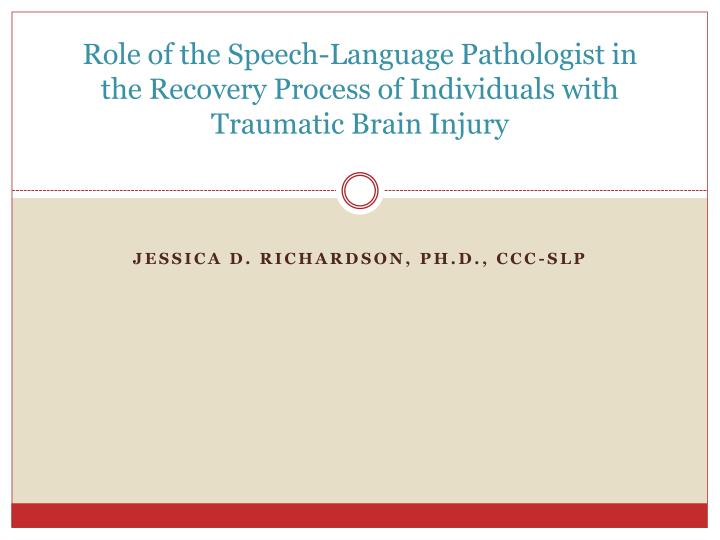 Role of the Speech-Language Pathologist in the Recovery Process of Individuals with Traumatic Brain ...