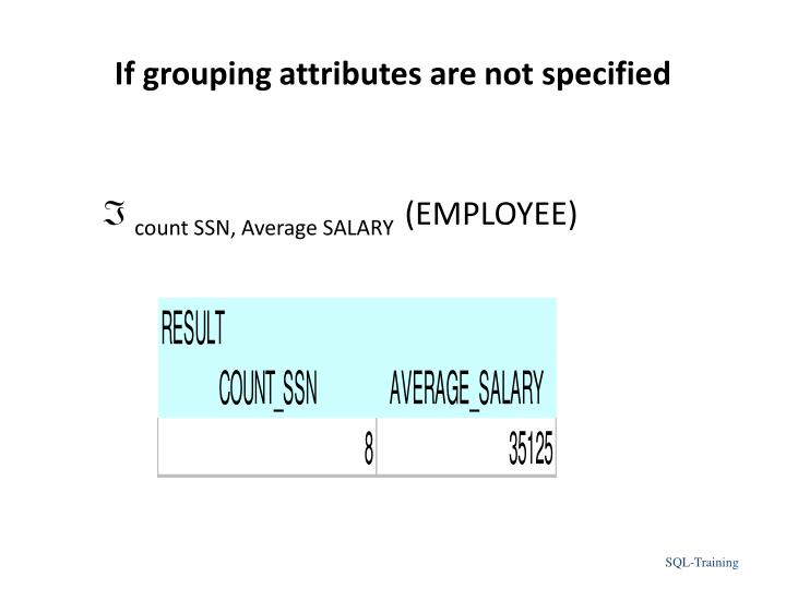If grouping attributes are not specified
