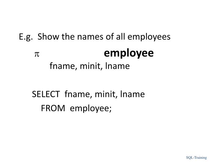 E.g.  Show the names of all employees