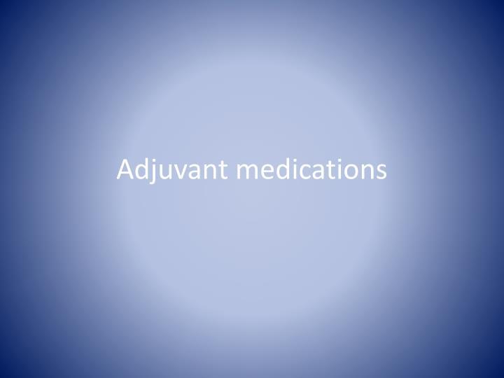 Adjuvant medications