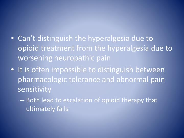 Can't distinguish the hyperalgesia due to opioid treatment from the hyperalgesia due to worsening neuropathic pain