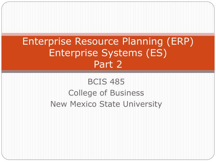 enterprise resource planning erp enterprise systems es part 2 n.
