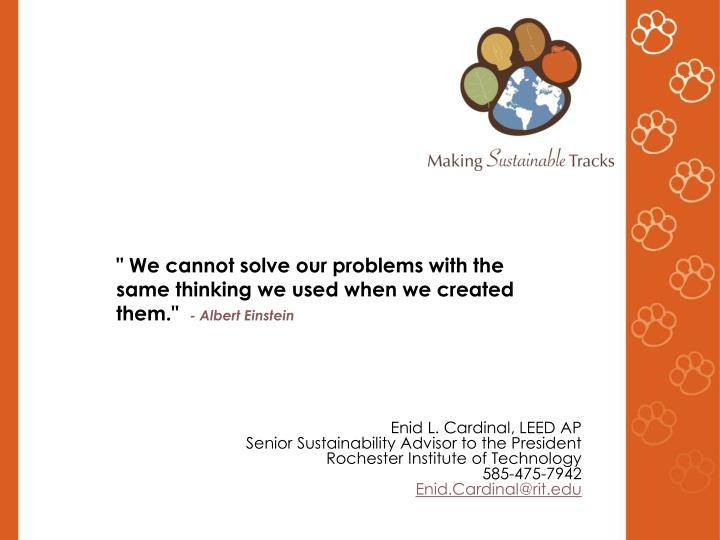 """"""" We cannot solve our problems with the same thinking we used when we created them."""""""