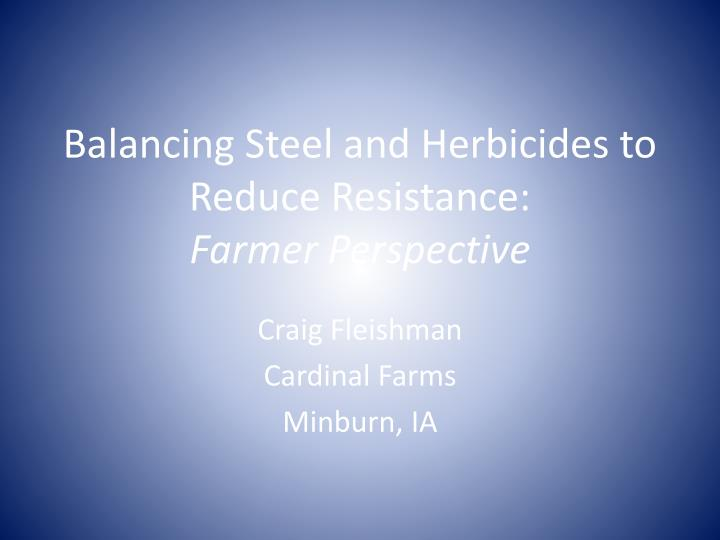 balancing steel and herbicides to reduce resistance farmer perspective n.