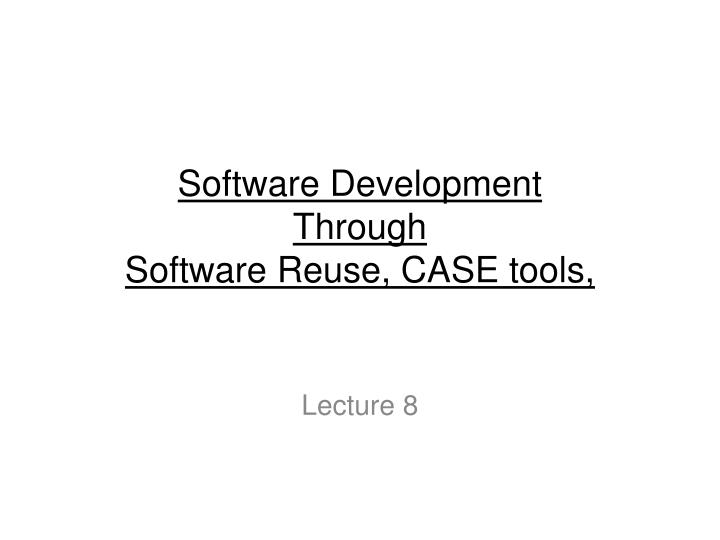 software development through software reuse case tools n.
