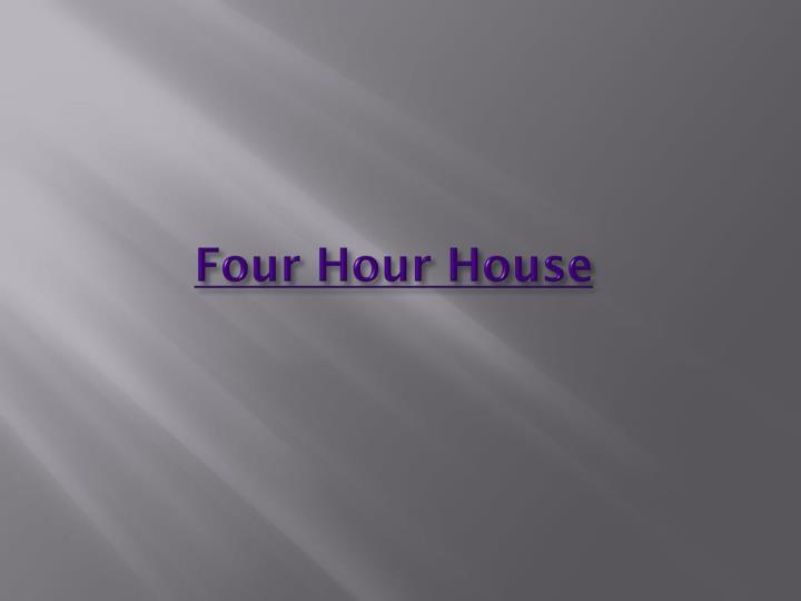 Four Hour House
