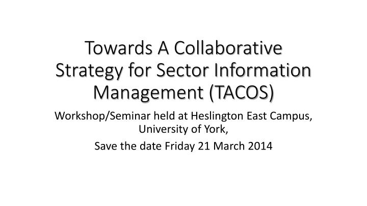 towards a collaborative strategy for sector information management tacos n.
