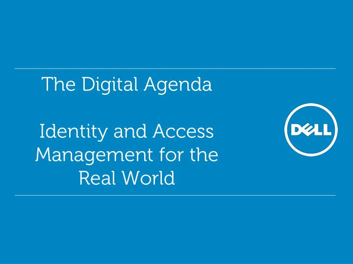 the digital agenda identity and access management for the real world n.