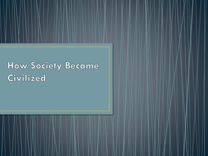 how society became civilized n.