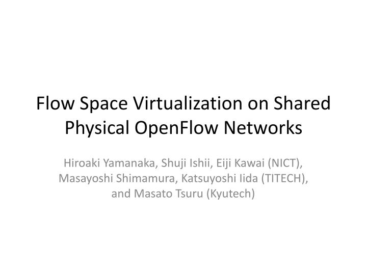 flow space virtualization on shared physical openflow networks n.