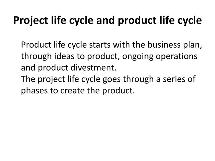 Project life cycle and product life cycle