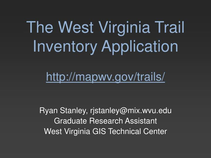 the west virginia trail inventory application http mapwv gov trails n.