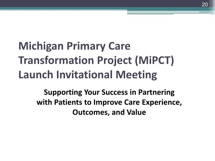Michigan Primary Care Transformation Project (MiPCT) Launch Invitational Meeting