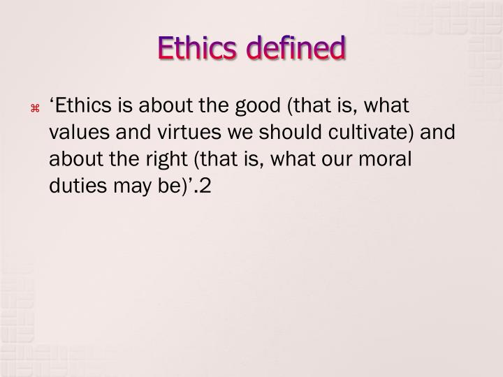 defining values and ethics 'ethics are a set of shared values or moral principles that modify our behavior in social situations' 'the ultimate deterrent to all of this is a strong set of moral values, rules and standards.