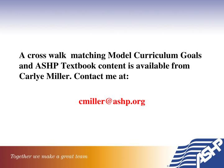 A cross walk  matching Model Curriculum Goals and ASHP Textbook content is available from