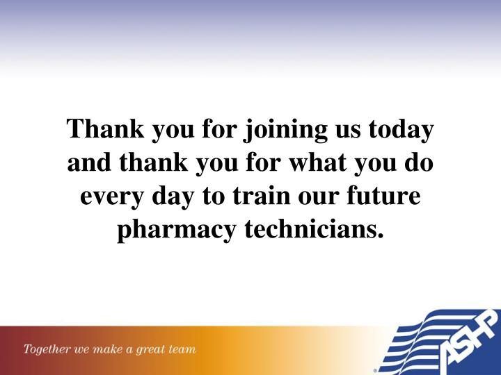 Thank you for joining us today and thank you for what you do every day to train our future pharmacy technicians.