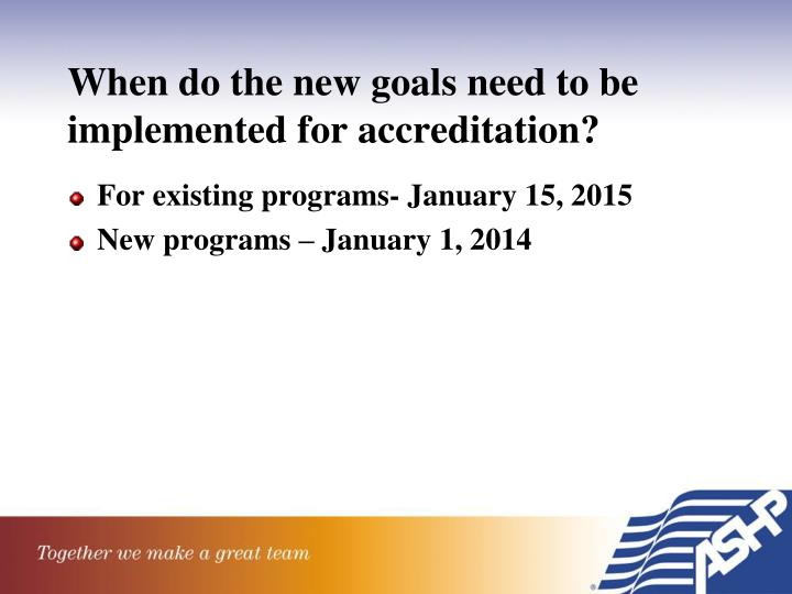 When do the new goals need to be implemented for accreditation?