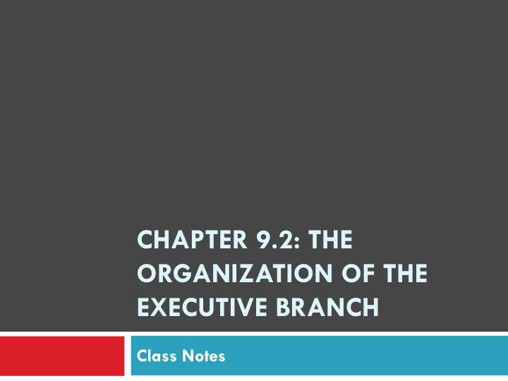 chapter 9 2 the organization of the executive branch n.