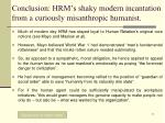 conclusion hrm s shaky modern incantation from a curiously misanthropic humanist