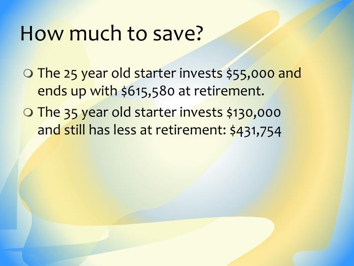 How much to save?