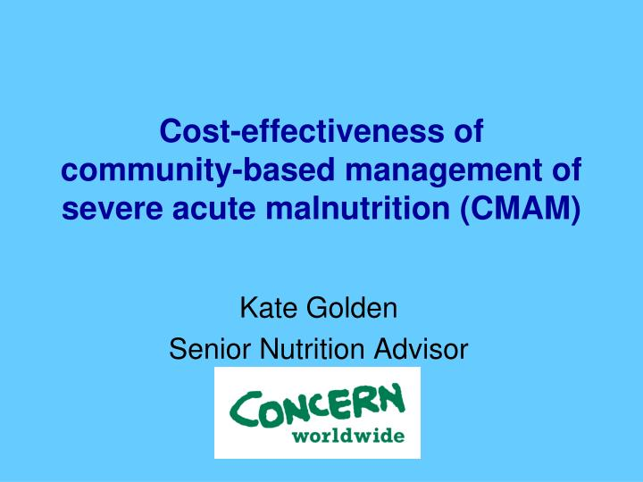 cost effectiveness of community based management of severe acute malnutrition cmam n.