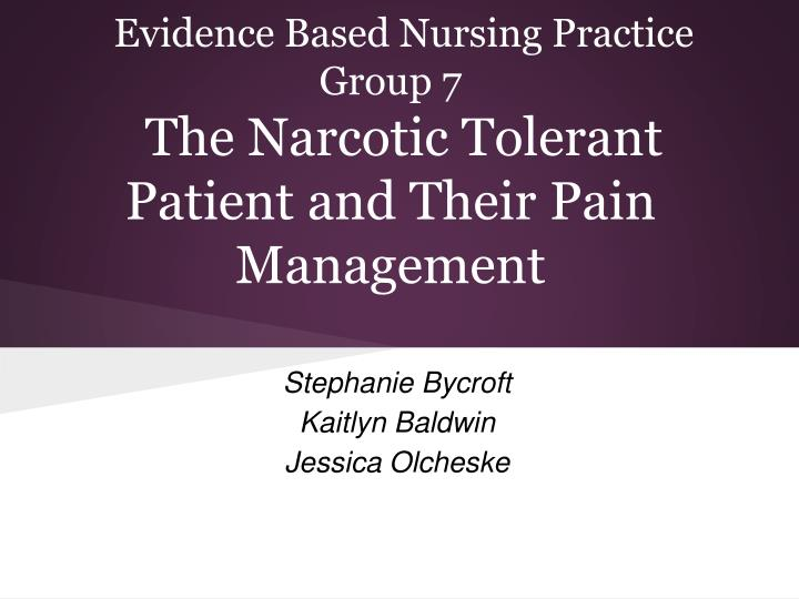 evidence based nursing practice group 7 the narcotic tolerant patient and their pain management n.