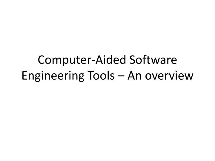 computer aided software engineering tools an overview n.