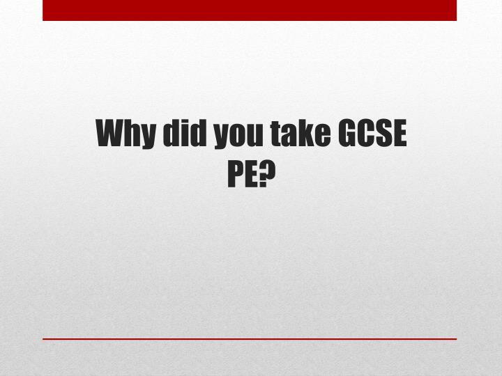 Why did you take GCSE PE?