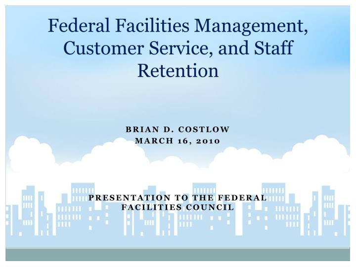 federal facilities management customer service and staff retention n.
