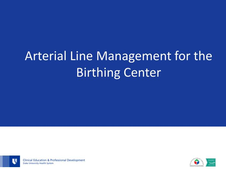 arterial line management for the birthing center n.