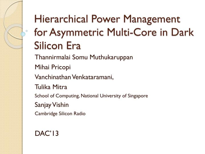 hierarchical power management for asymmetric multi core in dark silicon era n.