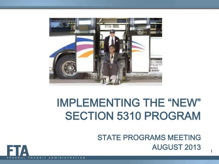 Implementing the new section 5310 program state programs meeting august 2013