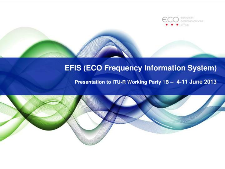 efis eco frequency information system presentation to itu r working party 1b 4 11 june 2013 n.