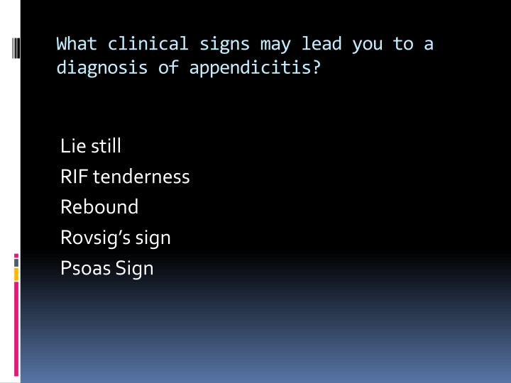 What clinical signs may lead you to a diagnosis of appendicitis?