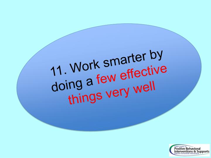 11. Work smarter by doing a