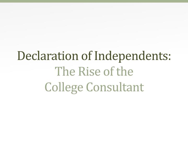 declaration of independents the rise of the college consultant n.