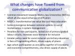 what changes have flowed from communicative globalization
