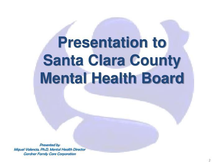 Presentation to santa clara county mental health board