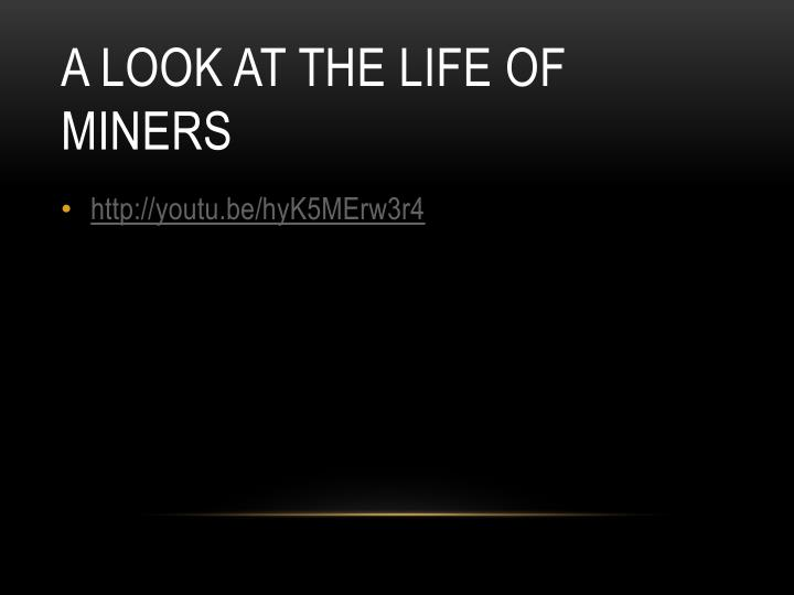 A look at the life of miners