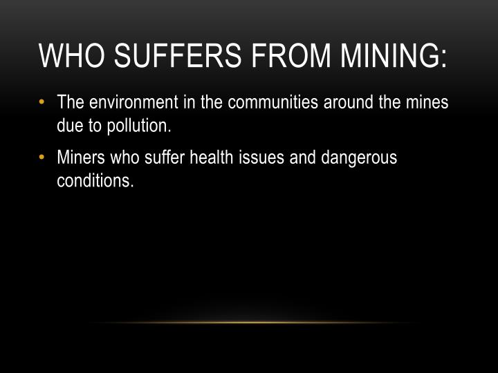 Who suffers from mining: